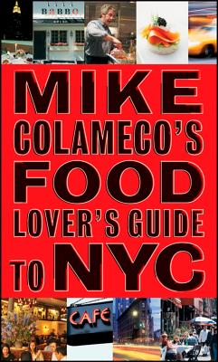 Mike Colameco's Food Lover's Guide to NYC By Colameco, Mike